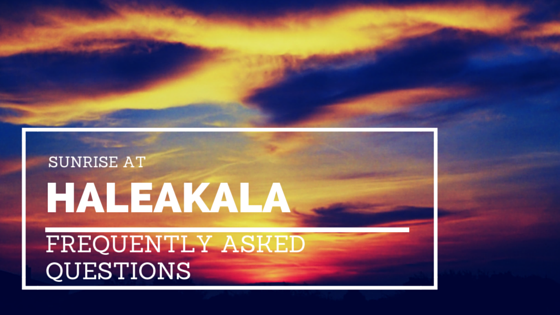 Sunrise at Haleakala - Frequently Asked Questions